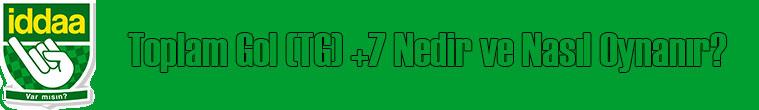 iddaa tg +7 ne demek?, toplam gol (tg) +7 kupon işaretleme, toplam gol +7 bahsi nasıl oynanır?, toplam gol +7 nasıl oynanır?, toplam gol +7 nedir?
